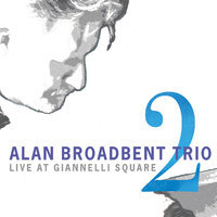 Live At Giannelli Square, Vol. 2 — Alan Broadbent Trio