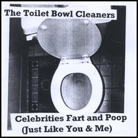 Celebrities Fart and Poop (Just Like You & Me) — The Toilet Bowl Cleaners