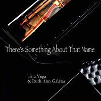 Jesus, There's Something About That Name — Tata Vega, Ruth Ann Galatas, Tata Vega & Ruth Ann Galatas