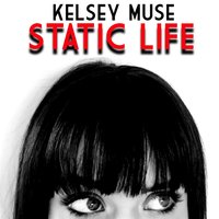 Static Life — Kelsey Muse