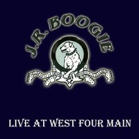 Live At West Four Main — JR Boogie