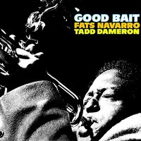 Good Bait — Fats Navarro, Tadd Dameron