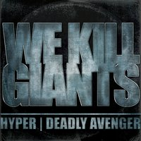 We Kill Giants — Hyper, Deadly Avenger