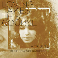Loving Takes This Course - A Tribute To The Songs Of Kath Bloom — сборник