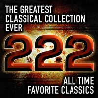 The Greatest Classical Collection Ever: 222 All Time Favorite Classics — сборник