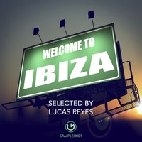 Welcome to Ibiza - Selected by Lucas Reyes — Lucas Reyes