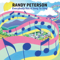 Everybody Has a Song to Sing — Randy Peterson