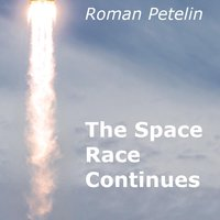 The Space Race Continues — Roman Petelin