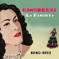 Rancheras, 1940 - 1953 — La Panchita