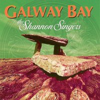 Galway Bay — The Shannon Singers