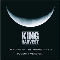 Dancing in the Moonlight 2 — King Harvest