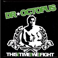 This Time We Fight — Dr Octopus