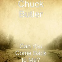 Can You Come Back to Me? — Chuck Butler