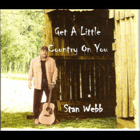 Get A Little Country On You — Stan Webb