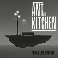 Put on a Light on My Way — Ant the Kitchen