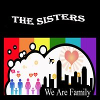 We Are Family — The Sisters
