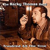 Troubled All The Time — The Racky Thomas Band