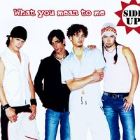What You Mean To Me — Side Up