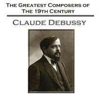 The Greatest Composers Of The 19th Century - Claude Debussy — New York Philharmonic Symphony Orchestra, Berliner Philarmoniker, Philadelphia Orchestra