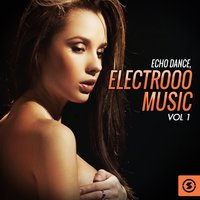 Echo Dance: Electrooo Music, Vol. 1 — сборник