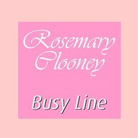 Busy Line — Rosemary Clooney
