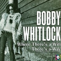 The Bobby Whitlock Story: Where There's a Will, There's a Way — Bobby Whitlock