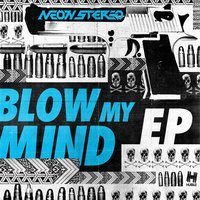 Blow My Mind EP — Neon Stereo