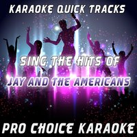 Karaoke Quick Tracks - Sing the Hits of Jay and the Americans — Pro Choice Karaoke
