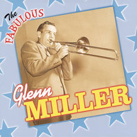 The Fabulous Glenn Miller and His Orchestra — Glenn Miller