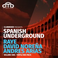 Clubmixed Presents Spanish Underground, Vol. 1: Triple Mix Pack - Raye, David Norena, Andres Arias — Raye, Andrés Arias, David Norena, Raye, David Norena, Andres Arias