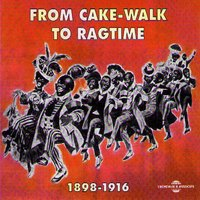 From Cake-Walk to Ragtime 1898-1916 — сборник