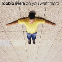 Do You Want More — Robbie Rivera