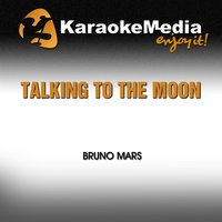 Talking To The Moon [In the Style of Bruno Mars] — Karaokemedia