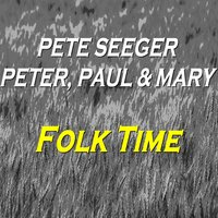 Folk Time — Pete Seeger, Peter, Paul & Mary, Pete Seeger, Peter Paul & Mary