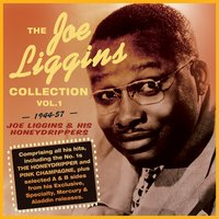 The Joe Liggins Collection 1944-57, Vol. 1 — Joe Liggins & His Honeydrippers