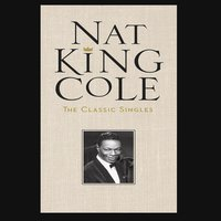 The Classic Singles — Nat King Cole