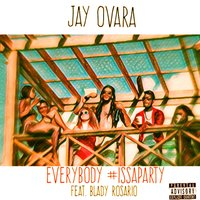 Everybody #Issaparty — Jay Ovara, Blady Rosario