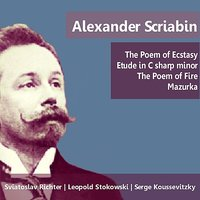 Scriabin: The Poem of Ecstasy, Etude in C-Sharp Minor, The Poem of Fire & Mazurka — Boston Symphony Orchestra, Serge Koussevitzky, Александр Николаевич Скрябин