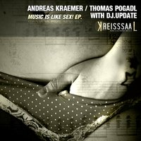 Music Is Like Sex ! EP — Thomas Pogadl, Andreas Kraemer, DJ Update, Andreas Kraemer, Thomas Pogadl, DJ Update