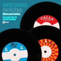 The Complete Calla, Port and Roulette Recordings — Bettye LaVette, Carol Fran, Betty Lavette, Bettye Lavette and Carol Fran