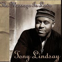 The Message Is Love — Tony Lindsay