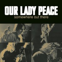 Somewhere Out There — Our Lady Peace