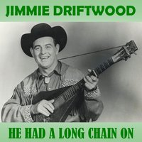 He Had a Long Chain On — Jimmie Driftwood