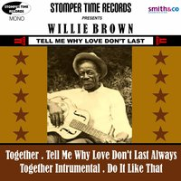 Tell Me Why Love Don't Last — Willie Brown