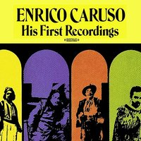 His First Recordings — Enrico Caruso