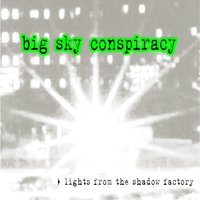 Lights from the Shadow Factory — Big Sky Conspiracy