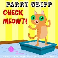 Check Meowt — Parry Gripp