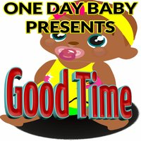 Good Time — One Day Baby