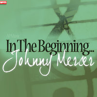 In The Beginning... — Johnny Mercer