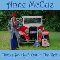 Things You Left Out in the Rain — Anne McCue